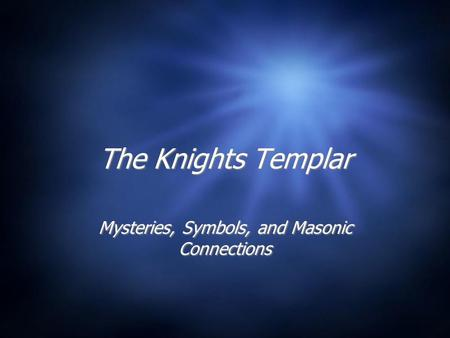 The Knights Templar Mysteries, Symbols, and Masonic Connections.