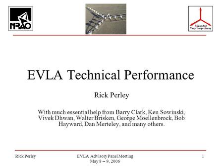 Rick PerleyEVLA Advisory Panel Meeting May 8 -- 9, 2006 1 EVLA Technical Performance Rick Perley With much essential help from Barry Clark, Ken Sowinski,