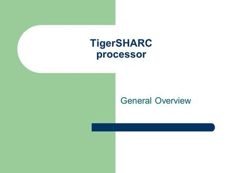 TigerSHARC processor General Overview. 6/28/2015 TigerSHARC processor, M. Smith, ECE, University of Calgary, Canada 2 Concepts tackled Introduction to.