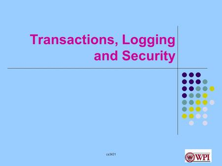 "Cs3431 Transactions, Logging and Security. cs3431 Transactions: What and Why? A set of operations on a database must appear as one ""unit"". Example: Consider."