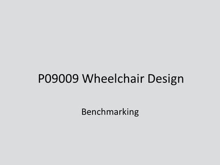 P09009 Wheelchair Design Benchmarking. Agenda Components – Foldable Drive Mechanisms – Push-rims – Rims – Tires – Castors Existing One-Arm Wheelchairs.