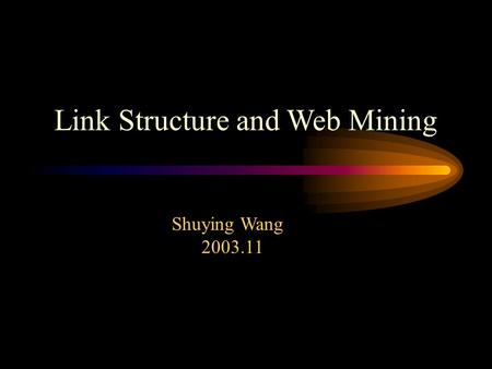 Link Structure and Web Mining Shuying Wang 2003.11.