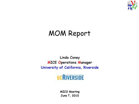 MOM Report Linda Coney MICE Operations Manager University of California, Riverside MICO Meeting June 7, 2010.