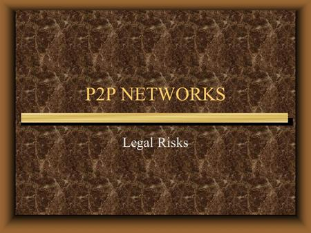 "P2P NETWORKS Legal Risks. Who's On First Identity crisis Each computer can be client Each computer can be server ""Servent"""
