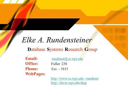 Elke A. Rundensteiner Database Systems Research Group   Office: Fuller 238 Phone: Ext. – 5815 WebPages: