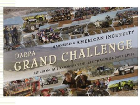 What is the DARPA Grand Challenge?  Autonomous Robotic Ground Vehicles Goal of the Armed Forces to have 1/3 of the ground vehicles unmanned by 2015 $2.