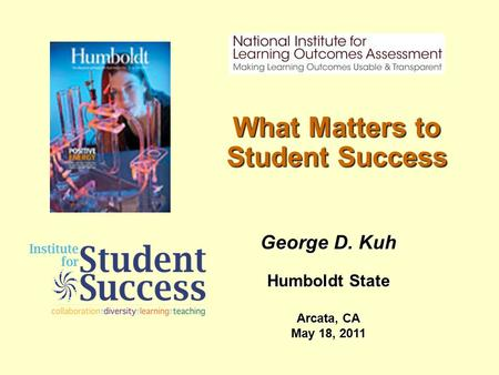 What Matters to Student Success George D. Kuh Humboldt State Arcata, CA May 18, 2011.