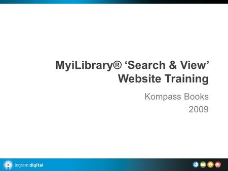 MyiLibrary® 'Search & View' Website Training Kompass Books 2009.
