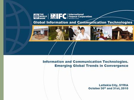 Information and Communication Technologies. Emerging Global Trends in Convergence Lattakia City, SYRIA October 30 th and 31st, 2010.
