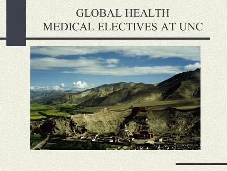 GLOBAL HEALTH MEDICAL ELECTIVES AT UNC. Nuts and bolts of planning….
