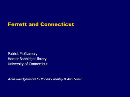 Ferrett and Connecticut Patrick McGlamery Homer Babbidge Library University of Connecticut Acknowledgements to Robert Cromley & Ann Green.