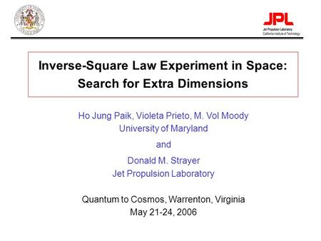 Paik-1 Inverse-Square Law Experiment in Space: Search for Extra Dimensions Ho Jung Paik, Violeta Prieto, M. Vol Moody University of Maryland and Donald.