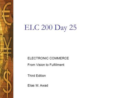Elias M. Awad Third Edition ELECTRONIC COMMERCE From Vision to Fulfillment ELC 200 Day 25.