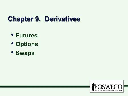 Chapter 9. Derivatives Futures Options Swaps Futures Options Swaps.