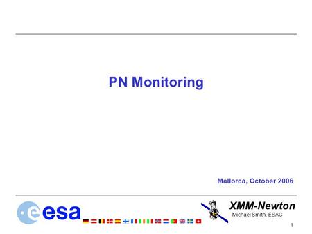 XMM-Newton 1 Michael Smith, ESAC PN Monitoring Mallorca, October 2006.