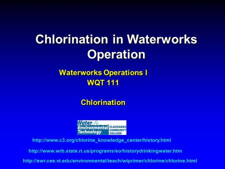 Chlorination in Waterworks Operation Waterworks Operations I WQT 111 Chlorination