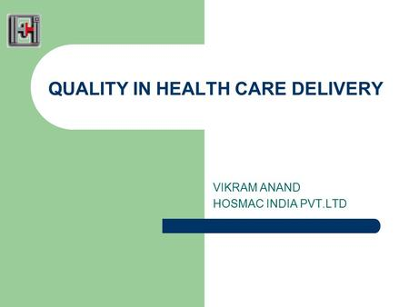 QUALITY IN HEALTH CARE DELIVERY VIKRAM ANAND HOSMAC INDIA PVT.LTD.