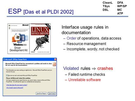 ESP [Das et al PLDI 2002] Interface usage rules in documentation –Order of operations, data access –Resource management –Incomplete, wordy, not checked.