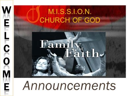 Announcements M.I.S.S.I.O.N. CHURCH OF GOD. WE ARE GLAD YOU ARE HERE!