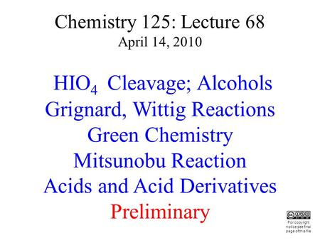 Chemistry 125: Lecture 68 April 14, 2010 HIO 4 Cleavage; Alcohols Grignard, Wittig Reactions Green Chemistry Mitsunobu Reaction Acids and Acid Derivatives.
