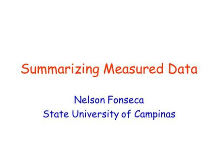 Summarizing Measured Data Nelson Fonseca State University of Campinas.