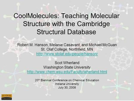 CoolMolecules: Teaching Molecular Structure with the Cambridge Structural Database Robert M. Hanson, Melanie Casavant, and Michael McGuan St. Olaf College,