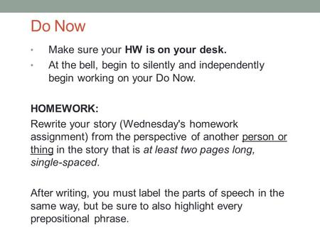 Do Now Make sure your HW is on your desk. At the bell, begin to silently and independently begin working on your Do Now. HOMEWORK: Rewrite your story (Wednesday's.