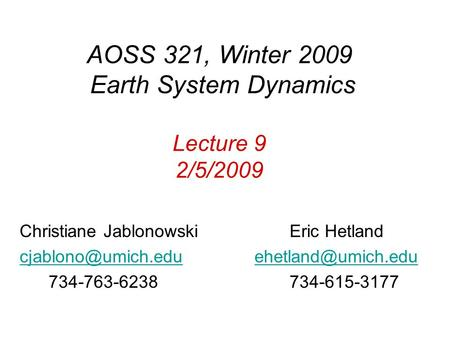 AOSS 321, Winter 2009 Earth System Dynamics Lecture 9 2/5/2009 Christiane Jablonowski Eric Hetland