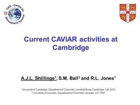 Current CAVIAR activities at Cambridge A.J.L. Shillings 1, S.M. Ball 2 and R.L. Jones 1 1 University of Cambridge, Department of Chemistry, Lensfield Road,