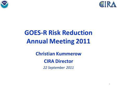 GOES-R Risk Reduction Annual Meeting 2011 Christian Kummerow CIRA Director 22 September 2011 1.