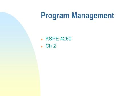 Program Management n KSPE 4250 n Ch 2. Vision Statement n A concise statement that describes the ideal state to which the organization aspires. u Include.