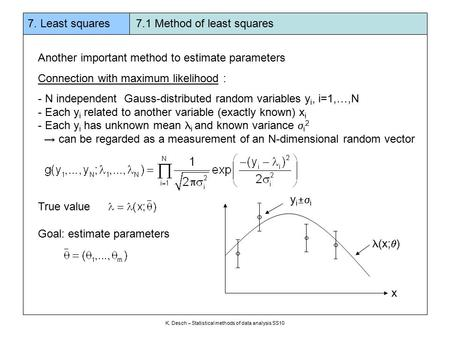 7. Least squares 7.1 Method of least squares K. Desch – Statistical methods of data analysis SS10 Another important method to estimate parameters Connection.