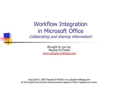 Workflow Integration in Microsoft Office Collabrating and sharing information! Brought to you by: People-OnTheGo www.people-onthego.com www.people-onthego.com.