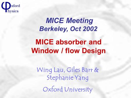 MICE absorber and Window / flow Design Wing Lau, Giles Barr & Stephanie Yang Oxford University MICE Meeting Berkeley, Oct 2002.