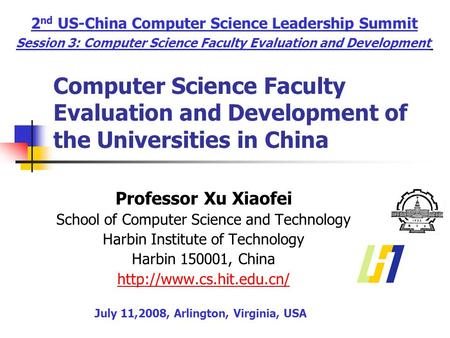 Computer Science Faculty Evaluation and Development of the Universities in China Professor Xu Xiaofei School of Computer Science and Technology Harbin.