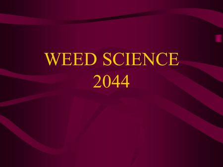 WEED SCIENCE 2044. CHARACTERISTICS OF WEEDS RESOURCE COMPETITION –Light, Water, & Nutrients CROP QUANTITY –Reduces Yield CROP QUALITY –Reduces Crop Quality.