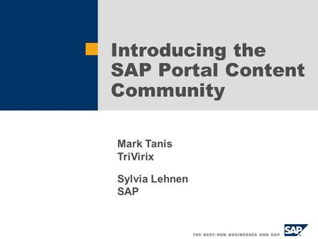Introducing the SAP Portal Content Community Mark Tanis TriVirix Sylvia Lehnen SAP.