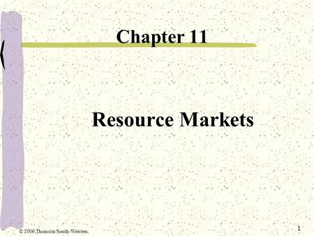 1 Resource Markets Chapter 11 © 2006 Thomson/South-Western.