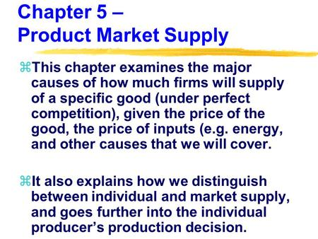Chapter 5 – Product Market Supply zThis chapter examines the major causes of how much firms will supply of a specific good (under perfect competition),