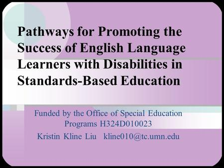 Pathways for Promoting the Success of English Language Learners with Disabilities in Standards-Based Education Funded by the Office of Special Education.
