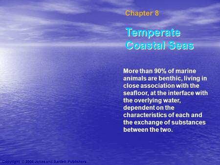Chapter 8 Temperate Coastal Seas More than 90% of marine animals are benthic, living in close association with the seafloor, at the interface with the.