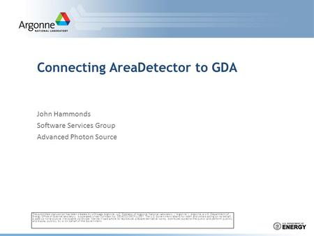 Connecting AreaDetector to GDA John Hammonds Software Services Group Advanced Photon Source The submitted manuscript has been created by UChicago Argonne,