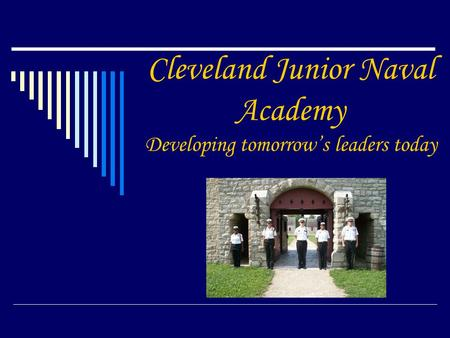 Cleveland Junior Naval Academy Developing tomorrow's leaders today.