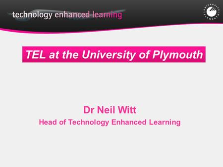 Dr Neil Witt Head of Technology Enhanced Learning TEL at the University of Plymouth.