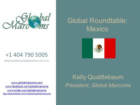 Global Roundtable: Mexico Kelly Quattlebaum President, Global Marcoms +1 404 790 5005