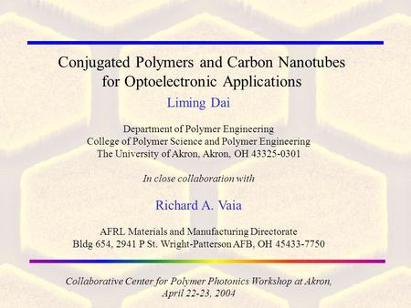 Conjugated Polymers and Carbon Nanotubes for Optoelectronic Applications Liming Dai Department of Polymer Engineering College of Polymer Science and Polymer.