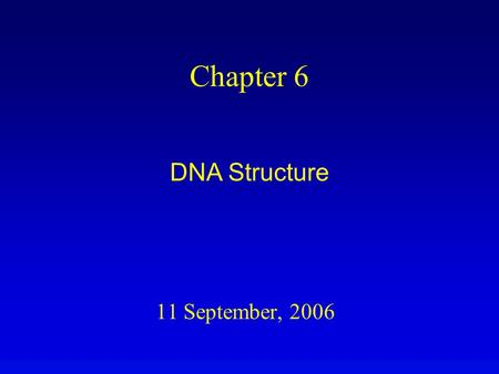 11 September, 2006 Chapter 6 DNA Structure. Overview The classical DNA structure is an antiparallel duplex of polynucleotides. The two strands of DNA.
