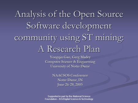 Supported in part by the National Science Foundation – ISS/Digital Science & Technology Analysis of the Open Source Software development community using.