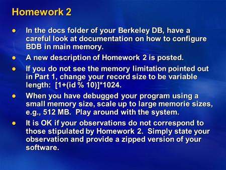 Homework 2 In the docs folder of your Berkeley DB, have a careful look at documentation on how to configure BDB in main memory. In the docs folder of your.