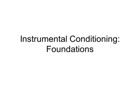Instrumental Conditioning: Foundations. Name Game Instrumental: subject instrumental in producing outcome Operant: subject operates on environment to.